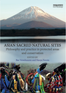 Verschuuren & Furuta (eds) 2016. Asian Sacred Natural Sites: Philosophy and Practice in Protected Areas and Conservation. Routledge, London.