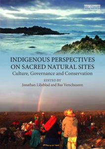 The recently published book: Indigenous Perspectives on Sacred Natural Sites: Culture, Governance and Conservation, edited by: Jonathan Liljeblad and Bas Verschuuren